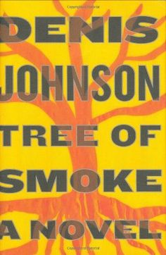 Tree of Smoke, Denis Johnson - Simply put: this novel, set during and using characters involved in the Vietnam War, is one of America's greatest living authors' greatest works. Maybe you think you know Johnson because you've read his short stuff, but Tree of Smoke is the book you must read by him.