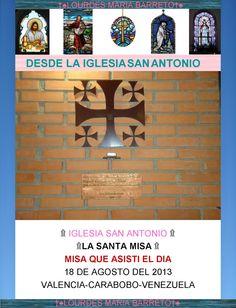 FOTOS DE LA MISA QUE ASISTI EL 18 DE AGOSTO DEL 2013.  PARTE I  IGLESIA SAN ANTONIO. CIUDAD VALENCIA.ESTADO CARABOBO.PAIS VENEZUELA. +♠LOURDES MARIA BARRETO+♠