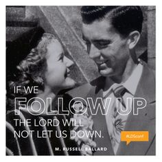 If we follow up, the Lord will not let us down. —M. Russell Ballard