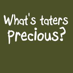 WHAT'S TATERS PRECIOUS T-shirt Gollum LOTR hobbit funny po-ta-toes cotton tee
