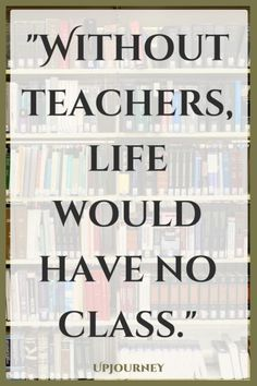 Education quotes for teachers inspiration without teachers life would have no class quotes teacher inspirational education . education quotes for teachers Education Quotes For Teachers, Quotes For Students, Quotes For Kids, Quotes About Teachers, Quotation On Teachers, Good Thoughts For Teachers, Teachers Room, Quotes Children, Math Education