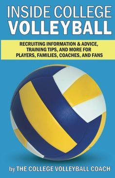 Inside College Volleyball: Recruiting information & advice, training tips, and more for players, families, coaches, and fans by The College Volleyball Coach