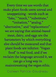 - Colleen Patrick-Goudreau. I admit, when I first when vegan I used all those terms, but now I get it.