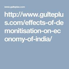 http://www.gulteplus.com/effects-of-demonitisation-on-economy-of-india/