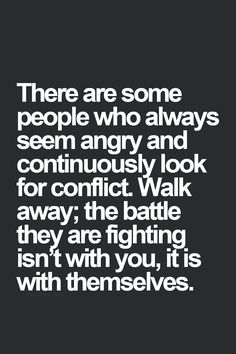 their battle isn't with me, it is with themselves - how true! Do Pray for and Love them unconditionally anyhow. People need grace.