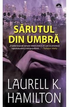 Cuvinte Vrajite: Sărutul din umbra - Laurell K. Amazing Books, Good Books, Laurell K Hamilton, Romantic, Feelings, Reading, Movies, Movie Posters, Films