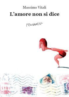 L'amore non si dice - Massimo Vitali  (illustrazione in copertina di Lilia Migliorisi)