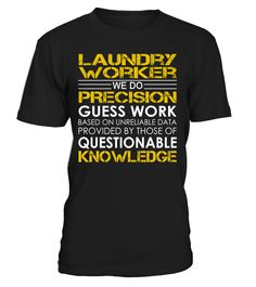 Laundry Worker - We Do Precision Guess Work