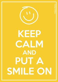 Keep Calm And Put A Smile On - https://www.facebook.com/pages/Great-Jokes-Funny-Pics/182221201794268
