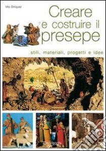 Creare e costruire il presepe libro di Erriquez Vito