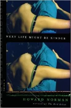 Howard Norman will join us on May 22nd at 7:30pm to speak of Next Life Might Be Kinder.