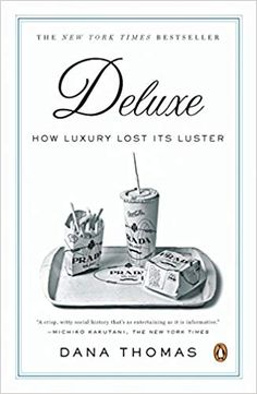 Deluxe: How Luxury Lost Its Luster Dana Thomas Once luxury was available only to the rarefied and aristocratic world of old money and royalty. It offered a history of tradition, superior quality, and. New Tork Times, The Curated Closet, Prada Backpack, Old Money, Penguin Books, Fashion Books, Luster, Luxury Branding, Libros
