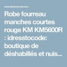 Robe fourreau manches courtes rouge KM KM5600R : idresstocode: boutique de déshabillés et nuisettes, robes et jupes