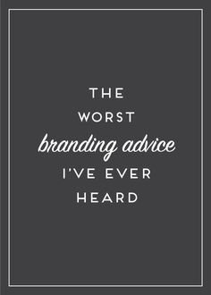 Don't be a victim of the worst branding advice I've ever heard as a consultant for start ups and creative businesses!