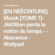 [EN RÉÉCRITURE] Vkook [TOME 1]- J'en perds la notion du temps - - Abscence - Wattpad Bts Bg, Wattpad