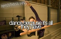 Here's to the kids who dance because it's all they have.