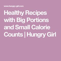 Healthy Recipes with Big Portions and Small Calorie Counts | Hungry Girl