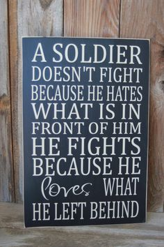 A Soldier doesn't fight. military patriotic sign - with vinyl lettering america, army navy marines, Air Force this make me think of of Jeff Military Quotes, Military Love, Army Quotes, Army Strong Quotes, Army Sayings, Marine Quotes, Military Families, Son Quotes, Family Quotes