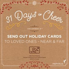 Daily Cheer: Send out holiday cards to loved ones near and far. | Our holiday calendar is filled with daily inspiration for celebrating the season! We invite you to celebrate with us: Click to see the full 31 Days Of Cheer Holiday Calendar by Papyrus. Follow us on Snapchat @shopPapyrus to see how we're celebrating. Enter our weekly giveaway on Facebook for your chance to win a $75 Gift Card for you and a friend to shop at www.papyrusonline.... Happy Holidays! ~Papyrus