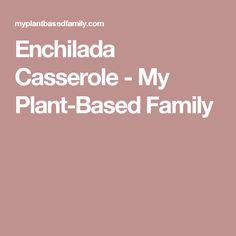 Enchilada Casserole - My Plant-Based Family