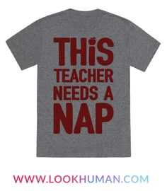 Show off your love of teaching with this nap lover's, sleeping enthusiast's, teacher's humor shirt! Teaching is exhausting work and every teacher deserves a nap!
