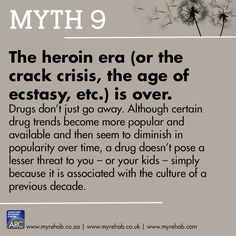Myth 9 The heroin era (or the crack crisis, the age of ecstasy, etc.), is over. visit our website to learn more about us www.myrehab.co.za