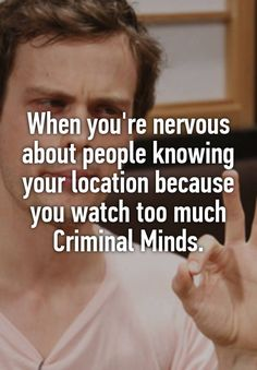 """""""When you're nervous about people knowing your location because you watch too much Criminal Minds."""" Nervous about this regardless cause FYI we have brains Criminal Minds Memes, Spencer Reid Criminal Minds, Criminal Minds Garcia, Behavioral Analysis Unit, Top Ten Books, Crimal Minds, The Neighbor, Whisper Confessions, Criminal Minds"""