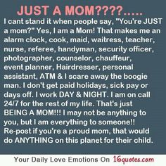 """This is how I feel when people say """"youre just a mom...."""""""