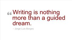 Writing Quote - Writing is nothing more than a guided dream. by Jorge Luis Borges