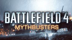 Battlefield 4 Mythbusters: Episode 1
