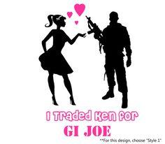 I Traded Ken for GI Joe Barbie & You Can Keep Ken I've Got GI Joe Proud Army Military Wife Girlfriend Decal Sticker. For me it was never Barbie and Ken. Always Barbie and GI Joe!