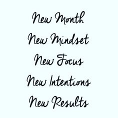 New Month - New Mindset - New Focus - New Intentions - New Results.  What are your fitness goals this month and how do you plan on achieving them?