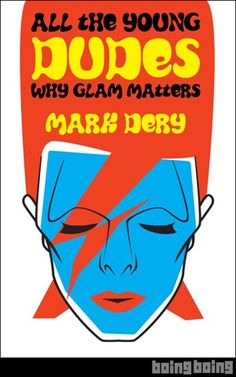 All the Young Dudes: Why Glam Rock Matters, by Mark Dery - http://goo.gl/q2qHA5