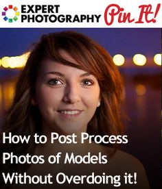 How to Post Process Photos of Models Without Overdoing it!