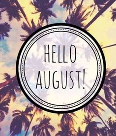 hello august, looking good!