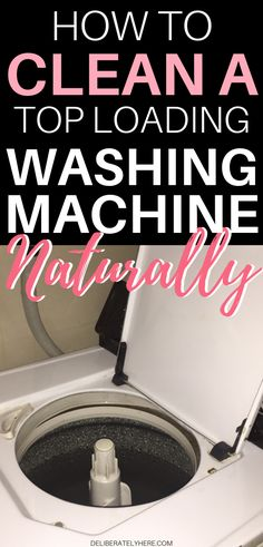 10 Genius Tips to Clean a Smelly Washing Machine (Fast + Easy) - A step-by-step guide to clean your top load washing machine naturally without any harmful chemicals -