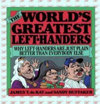 The World's Greatest Left-Handers: Why Left-Handers are Just Plain Better Than Everybody Else http://astore.amazon.com/alllefthanded-20/detail/0871314495