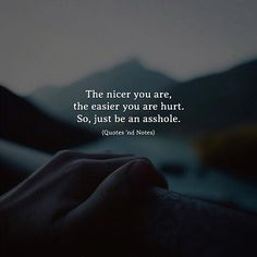 The nicer you are the easier you are hurt. So just be an asshole. via (http://ift.tt/2hWF6nY)