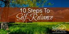 The path to self-reliance may seem a bit daunting if you're not sure where to start. It takes a bit of getting used to, but it's usually not that hard.