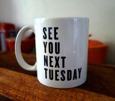 See You Next Tuesday  / Ceramic Mug Home Decor/ Kitchen style /Typography print/ Swear Mug by 2JUDGES