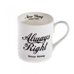 Always Right...Never Wrong China Mug