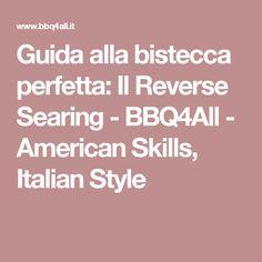 Guida alla bistecca perfetta: Il Reverse Searing - BBQ4All - American Skills, Italian Style