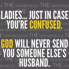 This is true ! Married Ladies God will not send you a single man also. And Married men God will not send you a single woman. Don't get it twisted. Great Quotes, Quotes To Live By, Me Quotes, Funny Quotes, Inspirational Quotes, Loyalty Quotes, Lady Quotes, Advice Quotes, People Quotes