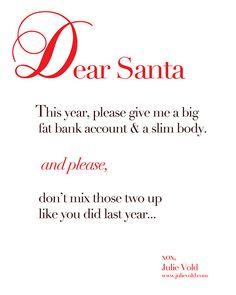 """""""Querido Pai Natal: este ano dá-me por favor uma conta bancária bem gorda e um corpo magro e por favor, não confundas as duas como fizeste no ano passado"""""""