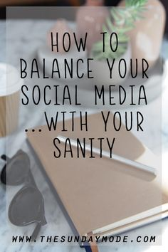 How To Balance Social Media...With Your Sanity   www.thesundaymode.com
