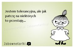Jestem tolerancyjna... Words Of Wisdom Quotes, Life Quotes, Weekend Humor, Funny Memes, Jokes, E Cards, Motto, Motivation Inspiration, True Stories
