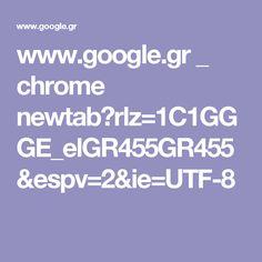 www.google.gr _ chrome newtab?rlz=1C1GGGE_elGR455GR455&espv=2&ie=UTF-8