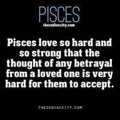 Pisces love so hard and so strong that the thought of any betrayal from a loved one is very hard for them to accept. On the Pisces quote train Pisces Traits, Zodiac Signs Pisces, Pisces Love, Astrology Pisces, Pisces Quotes, Pisces Woman, My Zodiac Sign, Pisces Zodiac, Astrology Signs