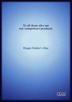 """""""To all those who use our competitors' products: Happy Father's Day."""" Clever Durex Print 2011"""