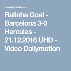 Rafinha Goal - Barcelona 3-0 Hercules - 21.12.2016 UHD - Video Dailymotion